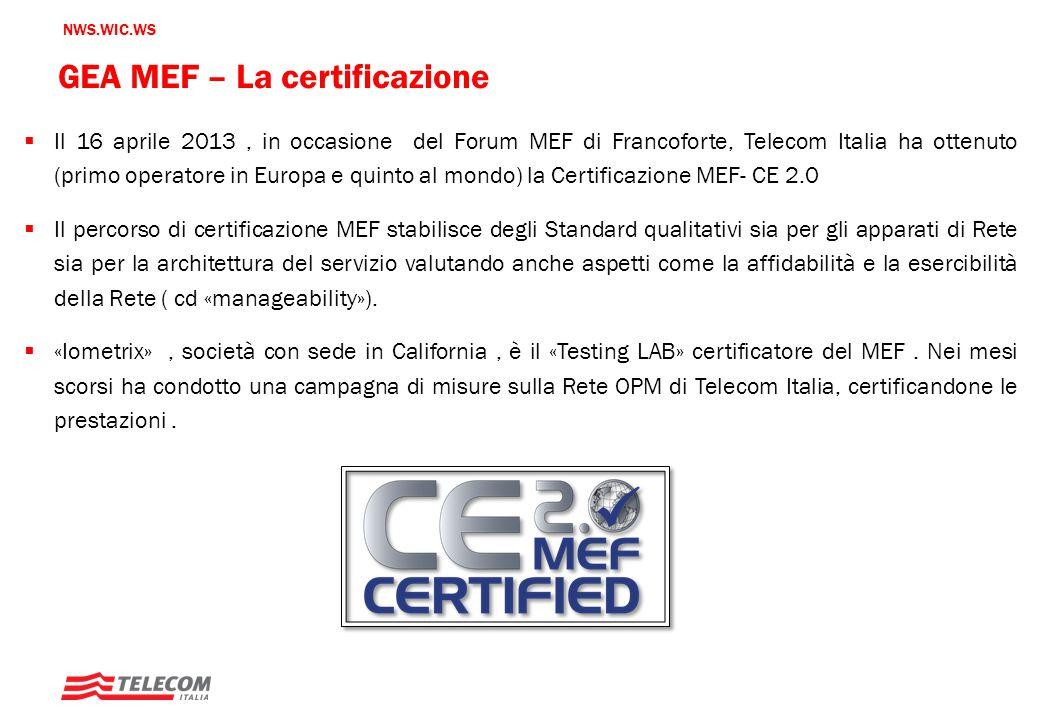 NWS.WIC.WS GEA MEF – La certificazione  Il 16 aprile 2013, in occasione del Forum MEF di Francoforte, Telecom Italia ha ottenuto (primo operatore in