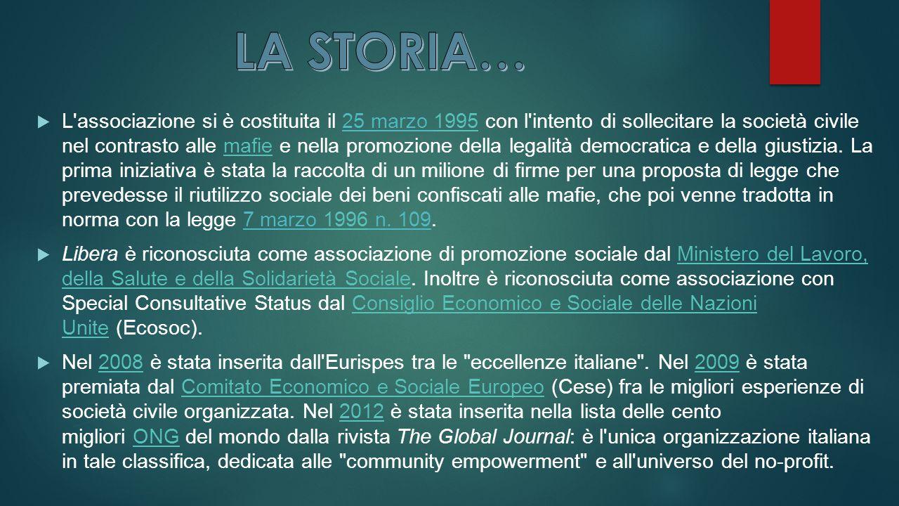  L associazione si è costituita il 25 marzo 1995 con l intento di sollecitare la società civile nel contrasto alle mafie e nella promozione della legalità democratica e della giustizia.
