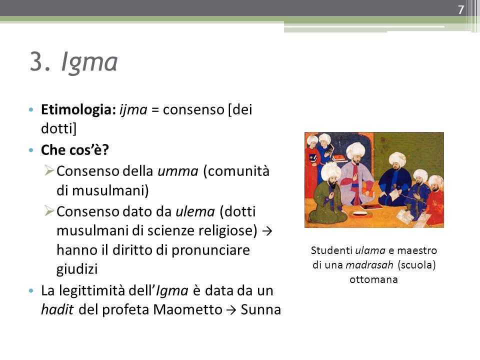 3. Igma Etimologia: ijma = consenso [dei dotti] Che cos'è?  Consenso della umma (comunità di musulmani)  Consenso dato da ulema (dotti musulmani di