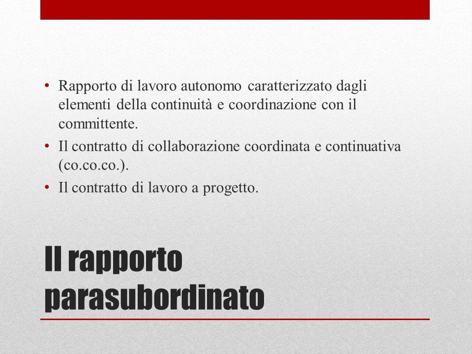 Il rapporto parasubordinato Rapporto di lavoro autonomo caratterizzato dagli elementi della continuità e coordinazione con il committente. Il contratt