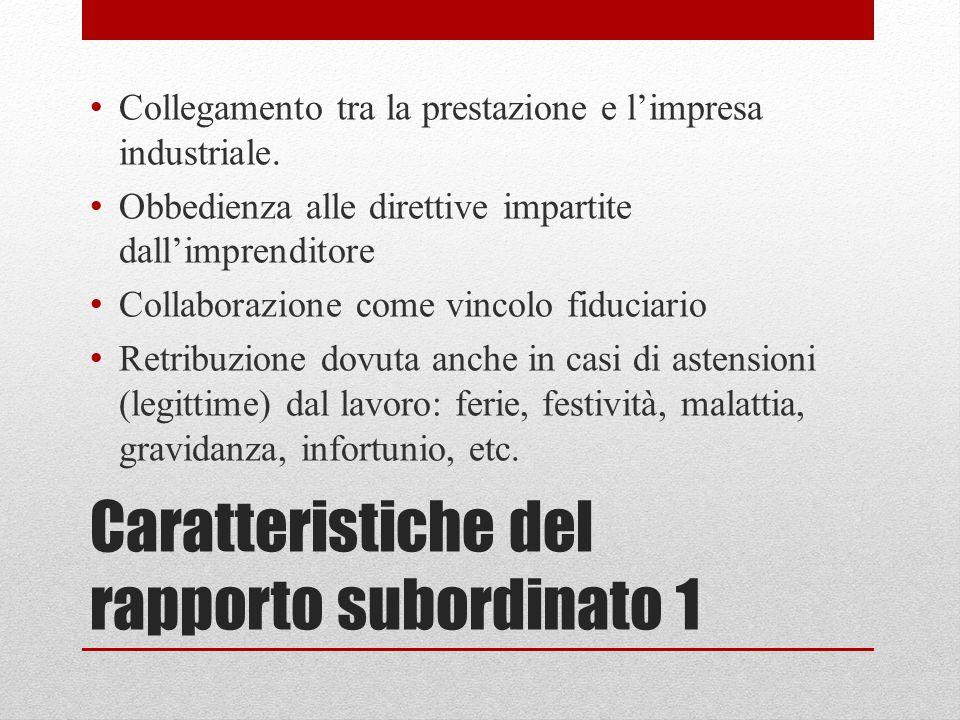 Caratteristiche del rapporto subordinato 1 Collegamento tra la prestazione e l'impresa industriale. Obbedienza alle direttive impartite dall'imprendit