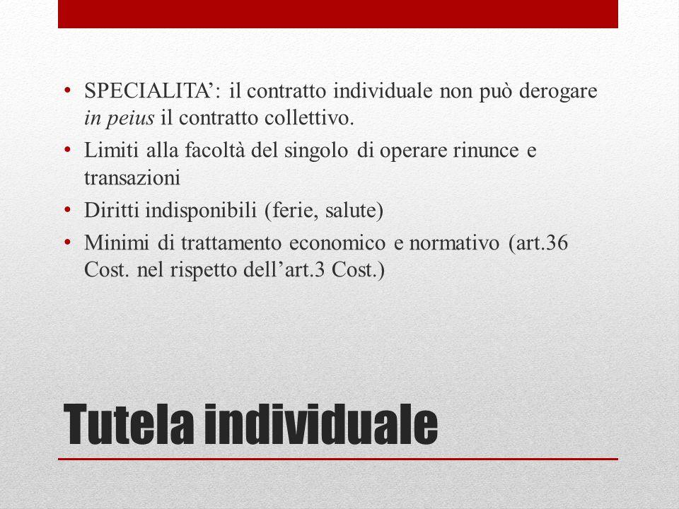 Tutela individuale SPECIALITA': il contratto individuale non può derogare in peius il contratto collettivo. Limiti alla facoltà del singolo di operare