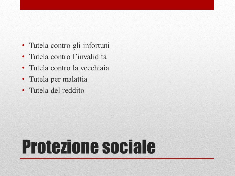Protezione sociale Tutela contro gli infortuni Tutela contro l'invalidità Tutela contro la vecchiaia Tutela per malattia Tutela del reddito