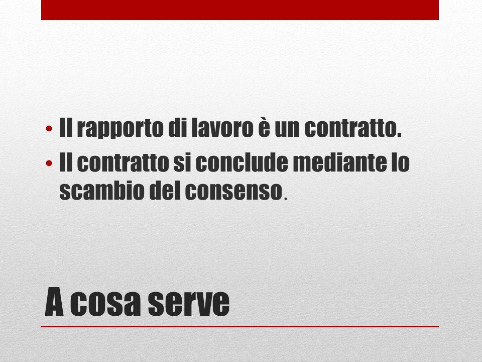 A cosa serve Il rapporto di lavoro è un contratto. Il contratto si conclude mediante lo scambio del consenso.