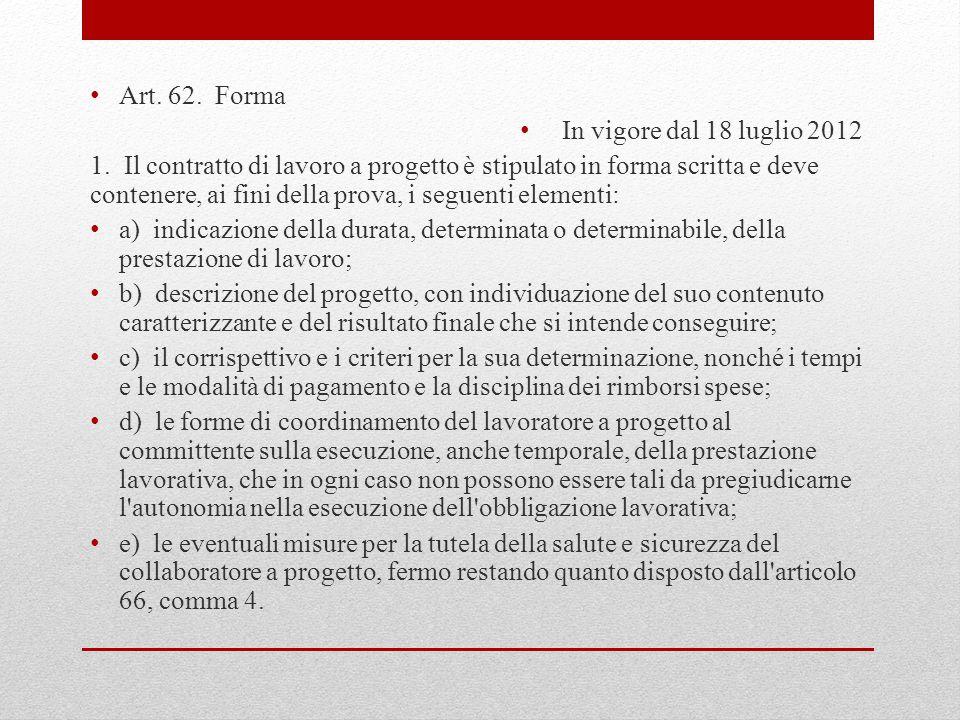 Art. 62. Forma In vigore dal 18 luglio 2012 1. Il contratto di lavoro a progetto è stipulato in forma scritta e deve contenere, ai fini della prova, i