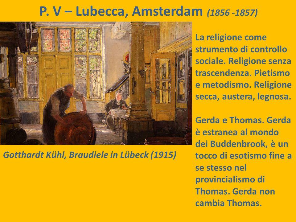 P. V – Lubecca, Amsterdam (1856 -1857) Gotthardt Kühl, Braudiele in Lübeck (1915) Morte di Johann Buddenbrook. Thomas eredita la ditta. Christian rito