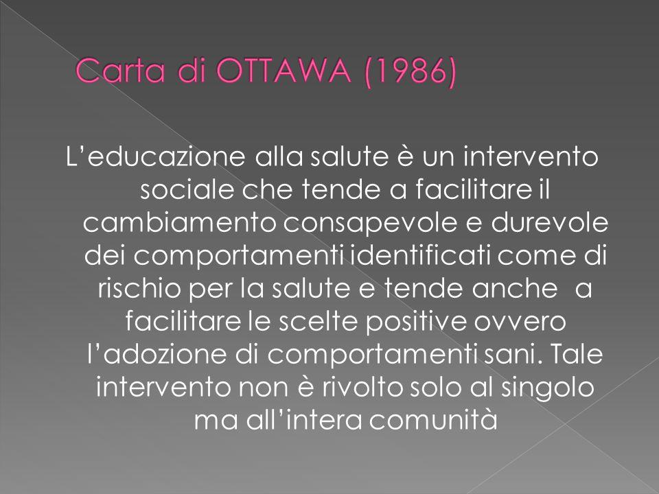 L'educazione alla salute è un intervento sociale che tende a facilitare il cambiamento consapevole e durevole dei comportamenti identificati come di r