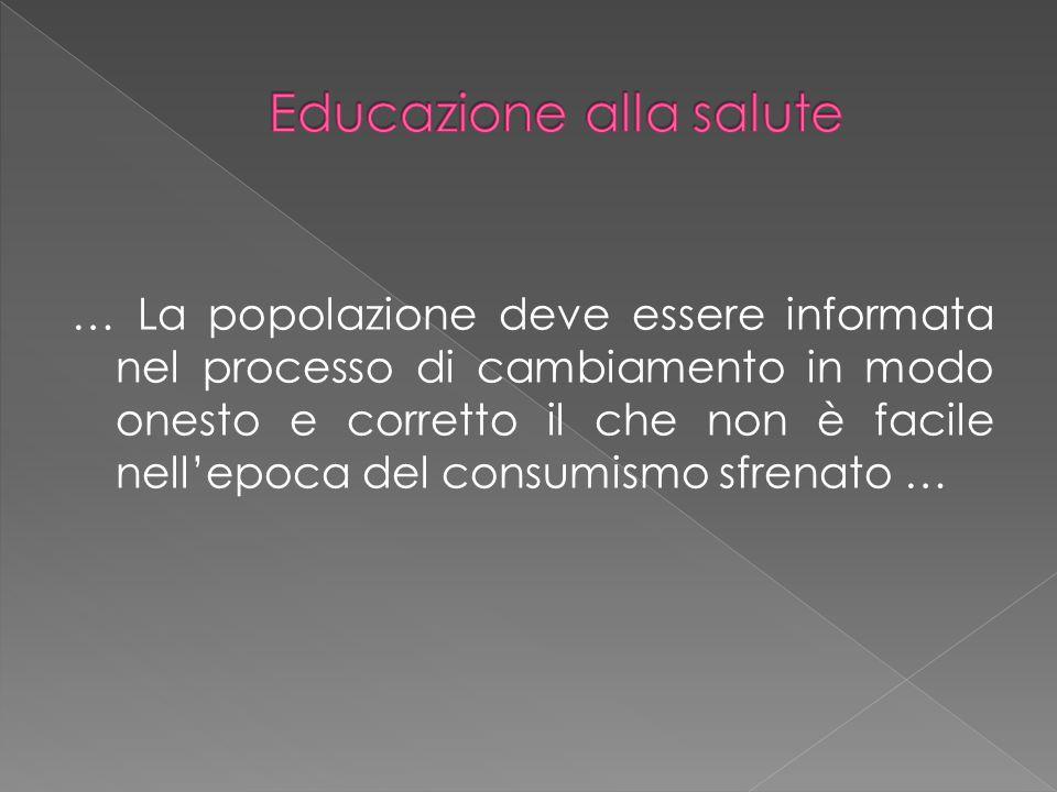 … La popolazione deve essere informata nel processo di cambiamento in modo onesto e corretto il che non è facile nell'epoca del consumismo sfrenato …
