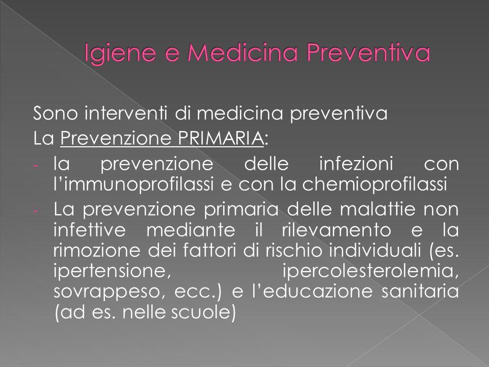 Sono interventi di medicina preventiva La Prevenzione PRIMARIA: - la prevenzione delle infezioni con l'immunoprofilassi e con la chemioprofilassi - La