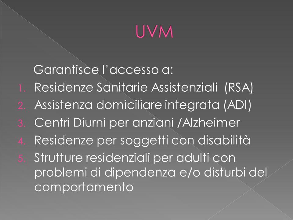 Garantisce l'accesso a: 1. Residenze Sanitarie Assistenziali (RSA) 2. Assistenza domiciliare integrata (ADI) 3. Centri Diurni per anziani /Alzheimer 4
