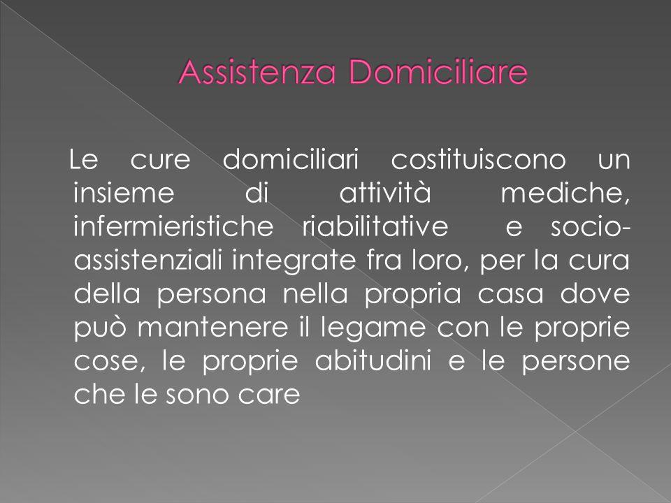 Le cure domiciliari costituiscono un insieme di attività mediche, infermieristiche riabilitative e socio- assistenziali integrate fra loro, per la cur