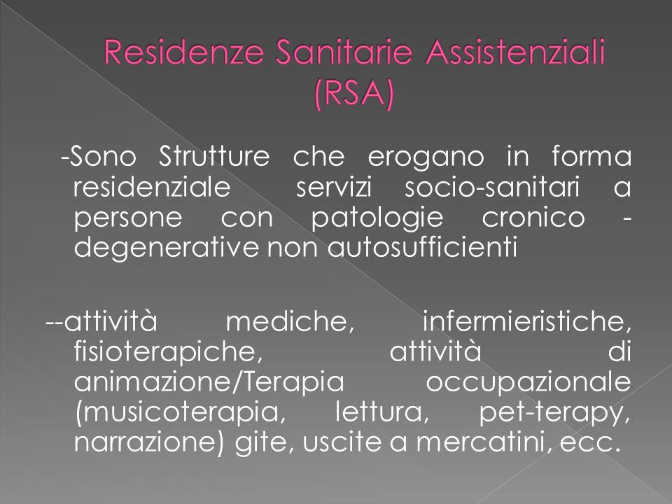 -Sono Strutture che erogano in forma residenziale servizi socio-sanitari a persone con patologie cronico - degenerative non autosufficienti --attività