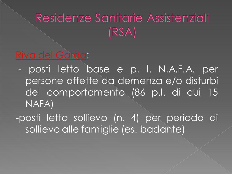 Riva del Garda: - posti letto base e p. l. N.A.F.A. per persone affette da demenza e/o disturbi del comportamento (86 p.l. di cui 15 NAFA) -posti lett