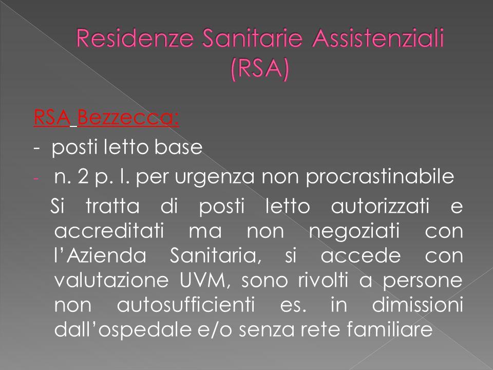 RSA Bezzecca: - posti letto base - n. 2 p. l. per urgenza non procrastinabile Si tratta di posti letto autorizzati e accreditati ma non negoziati con