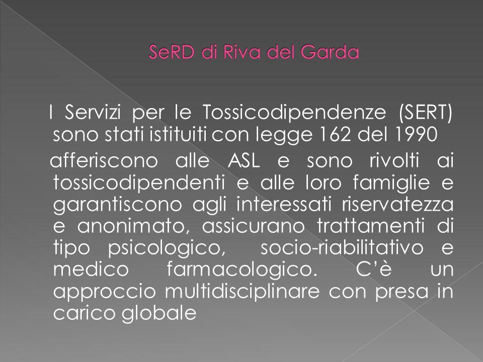I Servizi per le Tossicodipendenze (SERT) sono stati istituiti con legge 162 del 1990 afferiscono alle ASL e sono rivolti ai tossicodipendenti e alle