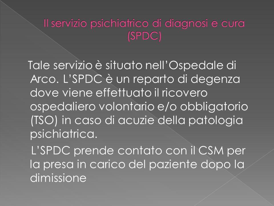 Tale servizio è situato nell'Ospedale di Arco. L'SPDC è un reparto di degenza dove viene effettuato il ricovero ospedaliero volontario e/o obbligatori