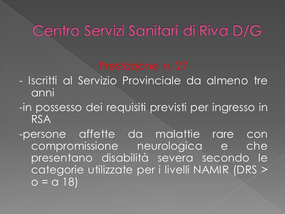Prestazione n. 27 - Iscritti al Servizio Provinciale da almeno tre anni -in possesso dei requisiti previsti per ingresso in RSA -persone affette da ma