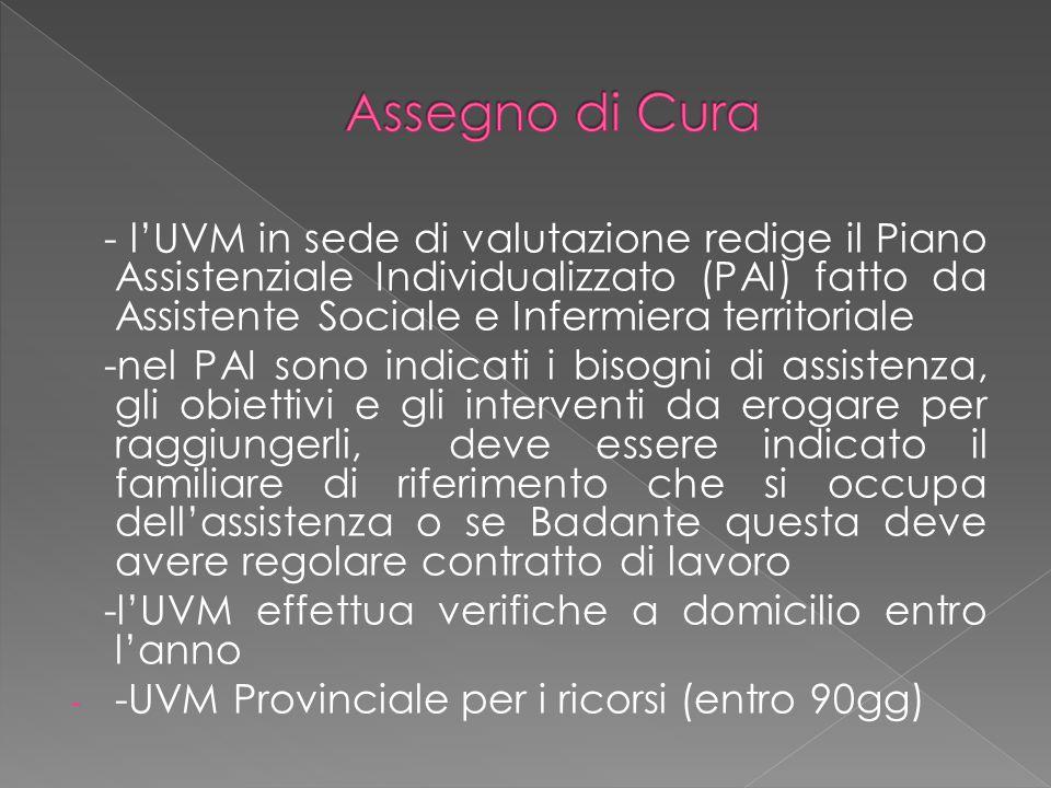 - l'UVM in sede di valutazione redige il Piano Assistenziale Individualizzato (PAI) fatto da Assistente Sociale e Infermiera territoriale -nel PAI son