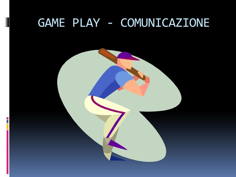 GAME PLAY - COMUNICAZIONE
