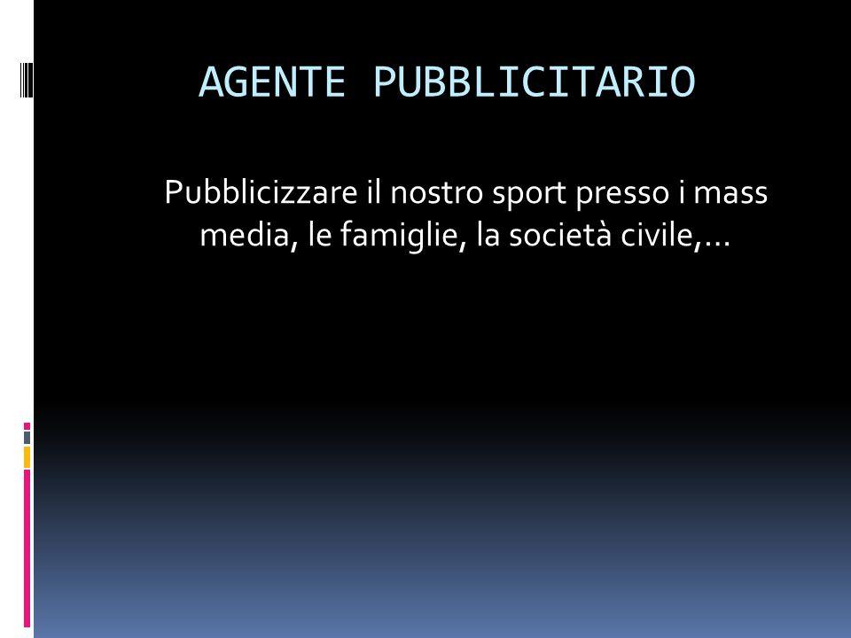 AGENTE PUBBLICITARIO Pubblicizzare il nostro sport presso i mass media, le famiglie, la società civile,…