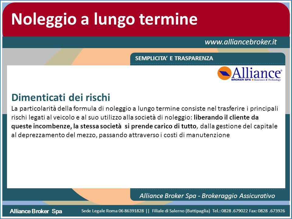 Alliance Broker Spa Noleggio a lungo termine www.alliancebroker.it SEMPLICITA' E TRASPARENZA Alliance Broker Spa - Brokeraggio Assicurativo Dimenticat