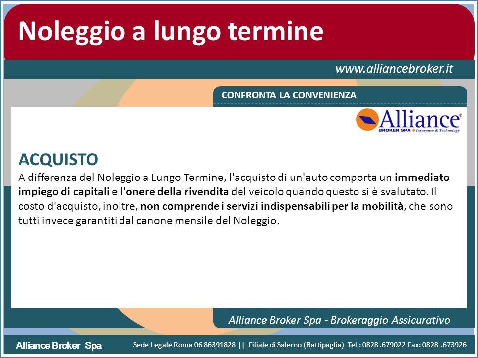 Alliance Broker Spa Noleggio a lungo termine www.alliancebroker.it CONFRONTA LA CONVENIENZA Alliance Broker Spa - Brokeraggio Assicurativo ACQUISTO A