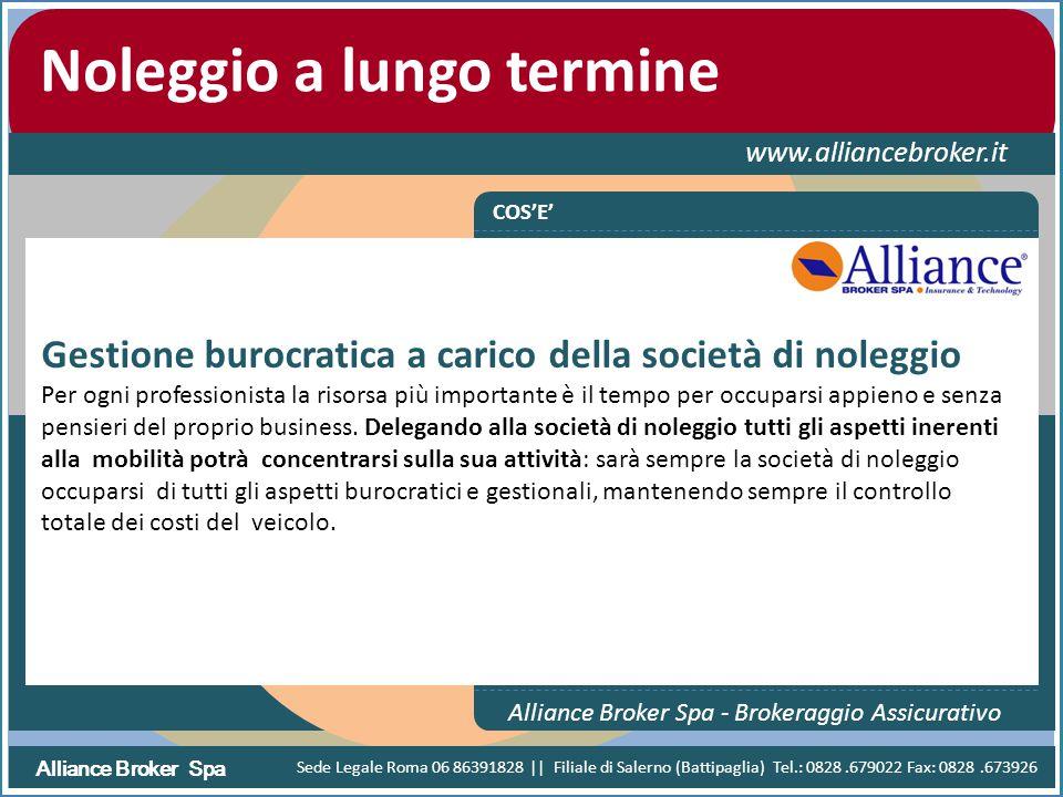 Alliance Broker Spa Noleggio a lungo termine www.alliancebroker.it COS'E' Alliance Broker Spa - Brokeraggio Assicurativo Gestione burocratica a carico
