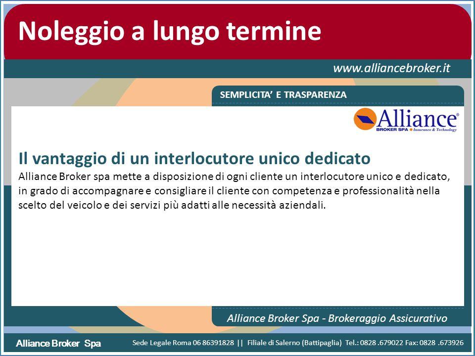 Alliance Broker Spa Noleggio a lungo termine www.alliancebroker.it CONFRONTA LA CONVENIENZA Alliance Broker Spa - Brokeraggio Assicurativo Sede Legale Roma 06 86391828 || Filiale di Salerno (Battipaglia) Tel.: 0828.679022 Fax: 0828.673926