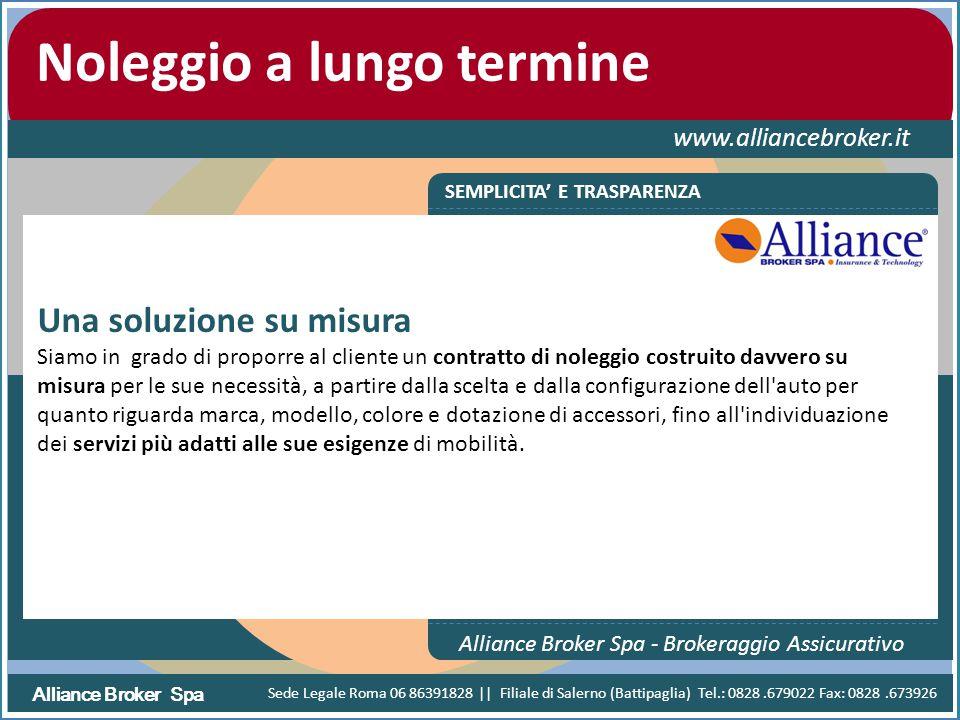 Alliance Broker Spa Noleggio a lungo termine www.alliancebroker.it SEMPLICITA' E TRASPARENZA Alliance Broker Spa - Brokeraggio Assicurativo Una soluzi