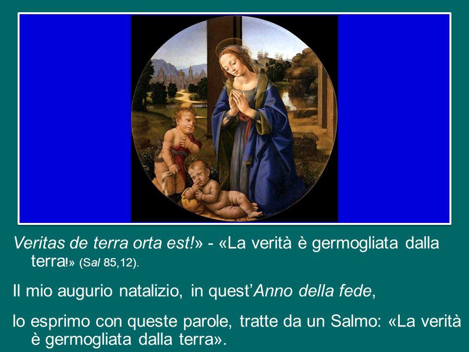 Veritas de terra orta est!» - «La verità è germogliata dalla terra !» (Sal 85,12).