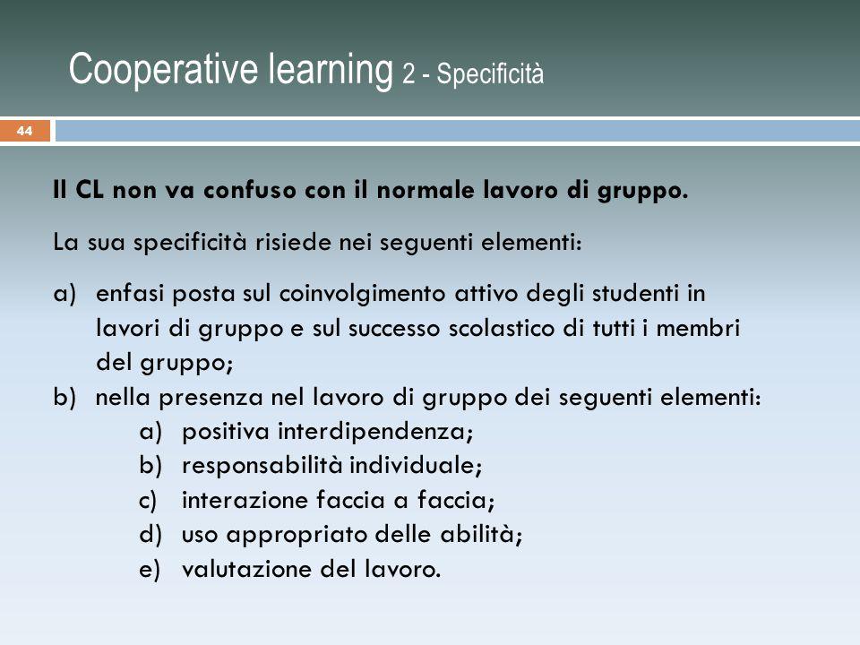 Cooperative learning 2 - Specificità Il CL non va confuso con il normale lavoro di gruppo.