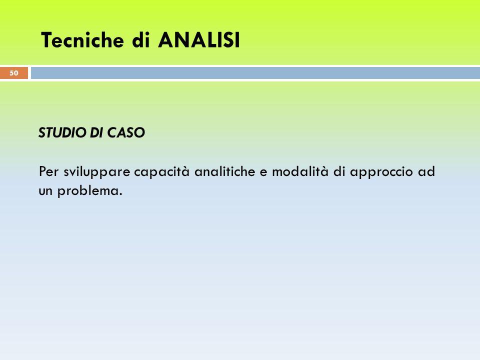 STUDIO DI CASO Per sviluppare capacità analitiche e modalità di approccio ad un problema.