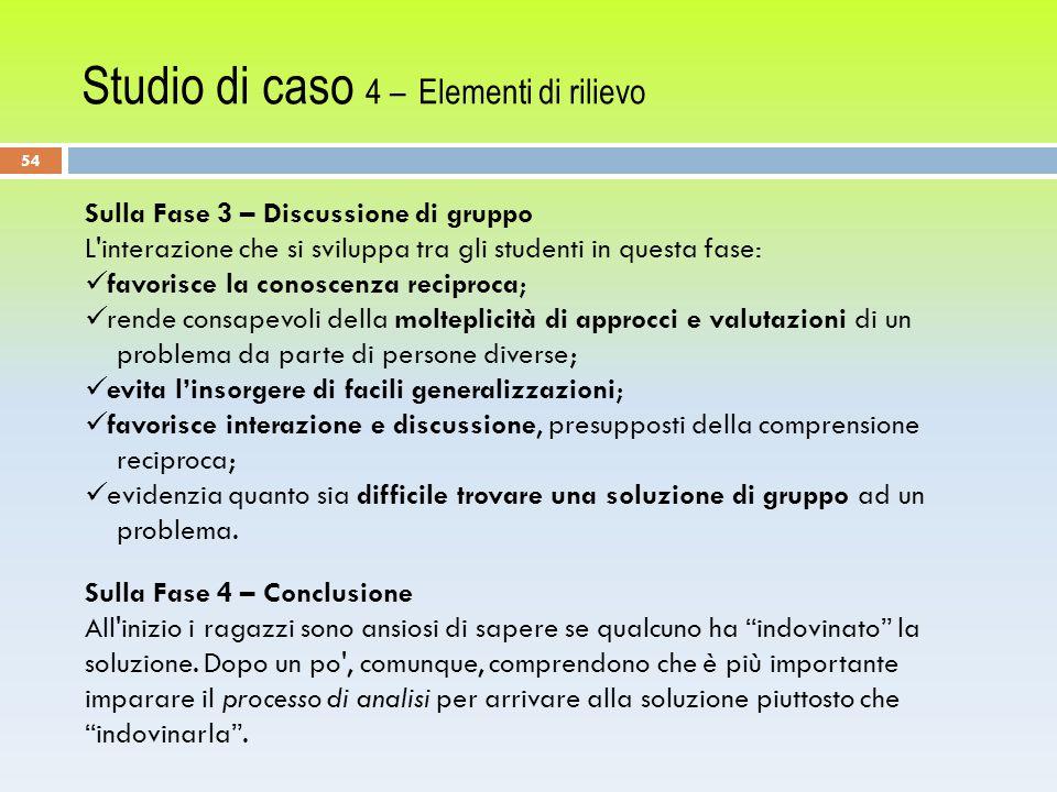 Studio di caso 4 – Elementi di rilievo 54 Sulla Fase 4 – Conclusione All inizio i ragazzi sono ansiosi di sapere se qualcuno ha indovinato la soluzione.