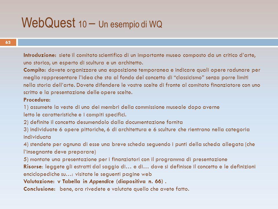 WebQuest 10 – Un esempio di WQ Introduzione: siete il comitato scientifico di un importante museo composto da un critico d'arte, uno storico, un esperto di scultura e un architetto.
