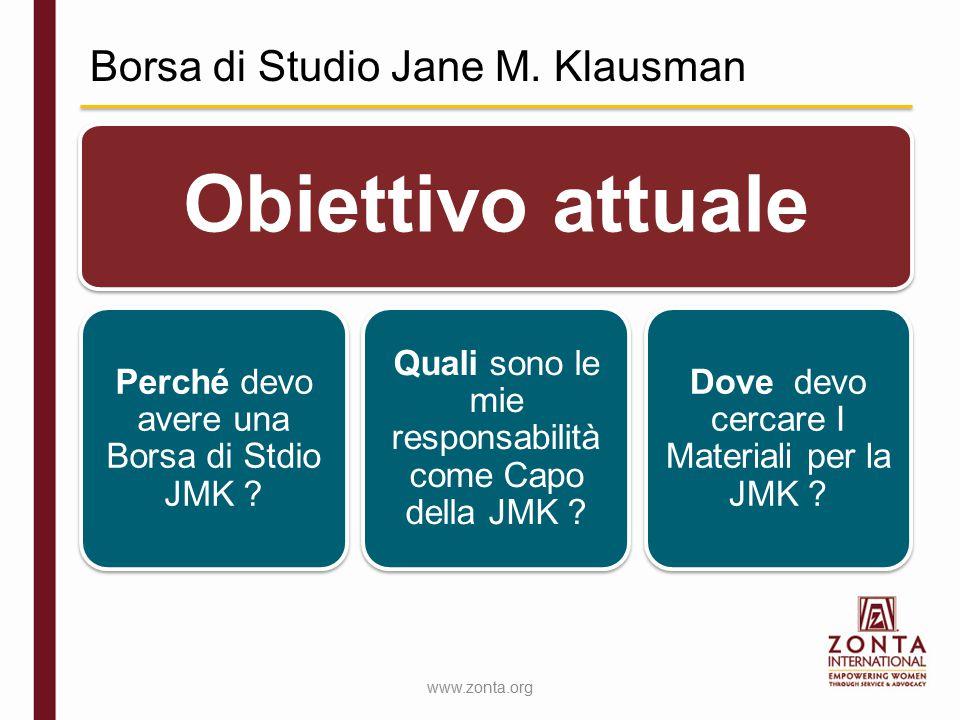 Borsa di Studio Jane M. Klausman Obiettivo attuale Perché devo avere una Borsa di Stdio JMK ? Quali sono le mie responsabilità come Capo della JMK ? D