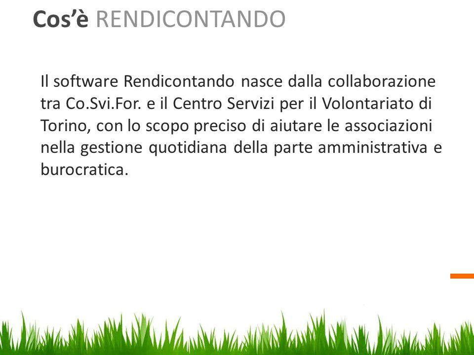 Cos'è RENDICONTANDO Il software Rendicontando nasce dalla collaborazione tra Co.Svi.For. e il Centro Servizi per il Volontariato di Torino, con lo sco