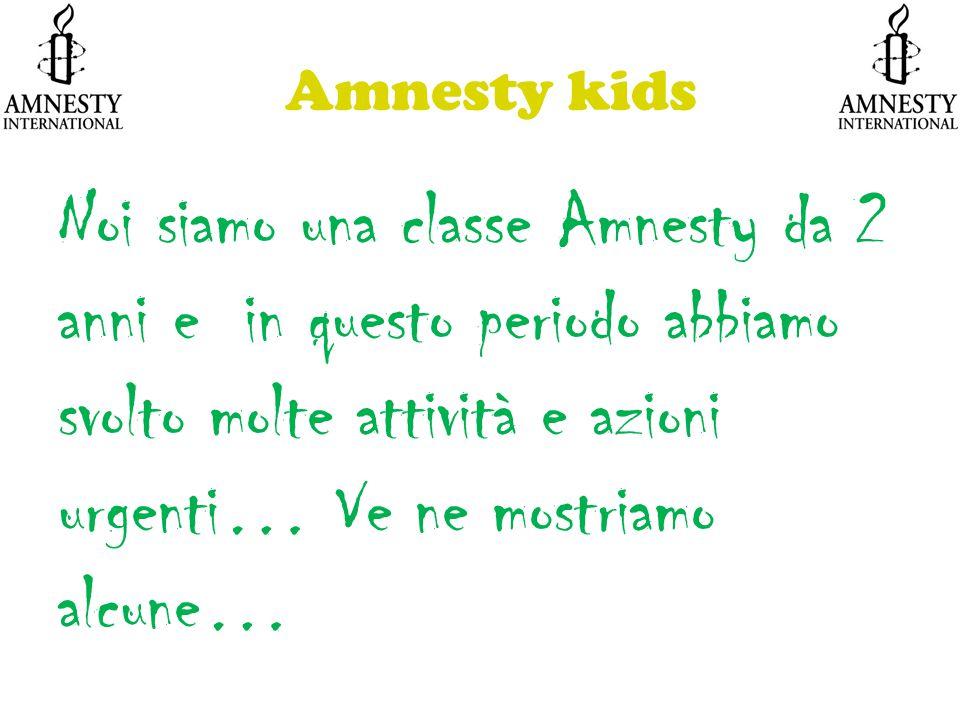 Amnesty kids Noi siamo una classe Amnesty da 2 anni e in questo periodo abbiamo svolto molte attività e azioni urgenti… Ve ne mostriamo alcune…