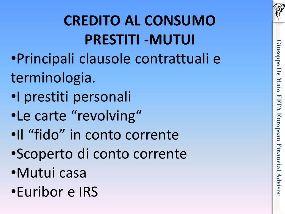Giuseppe De Maio EFPA European Financial Advisor CREDITO AL CONSUMO PRESTITI -MUTUI Principali clausole contrattuali e terminologia. I prestiti person