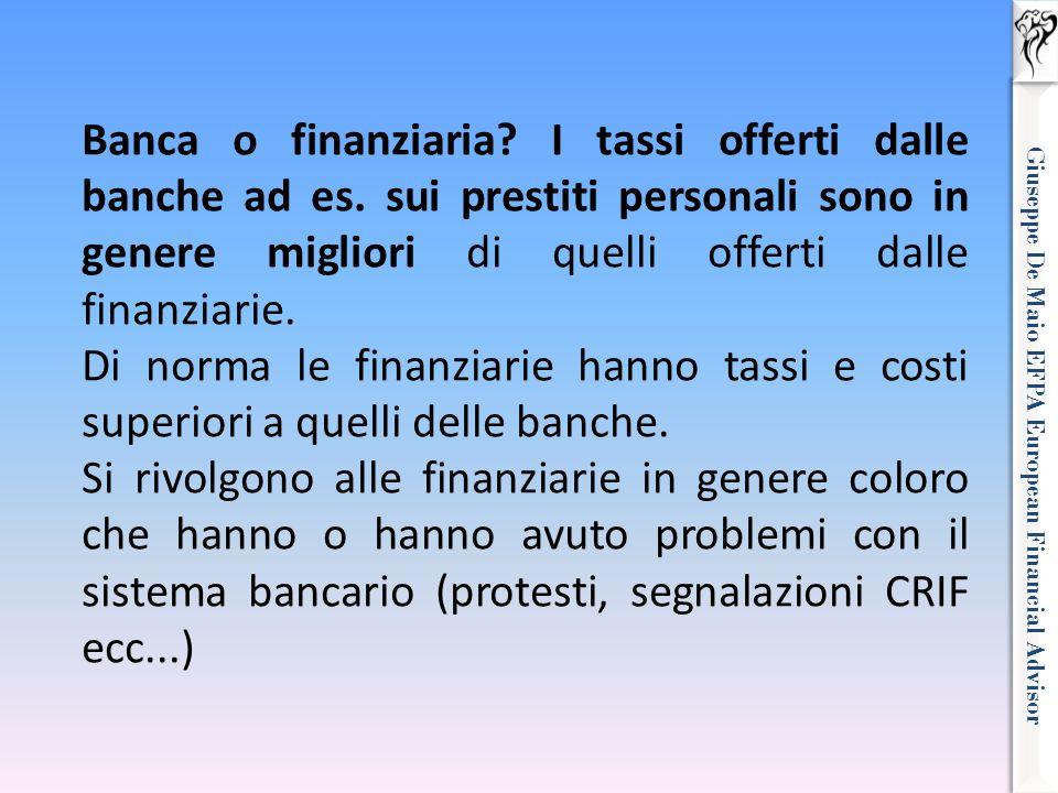 Giuseppe De Maio EFPA European Financial Advisor Banca o finanziaria? I tassi offerti dalle banche ad es. sui prestiti personali sono in genere miglio