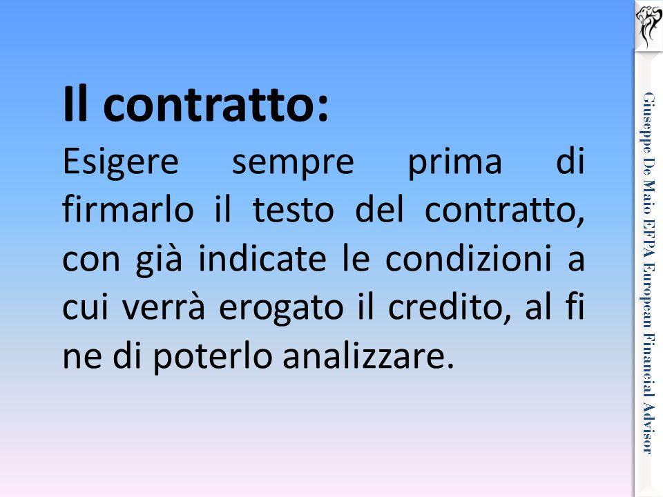 Giuseppe De Maio EFPA European Financial Advisor Il contratto: Esigere sempre prima di firmarlo il testo del contratto, con già indicate le condizioni