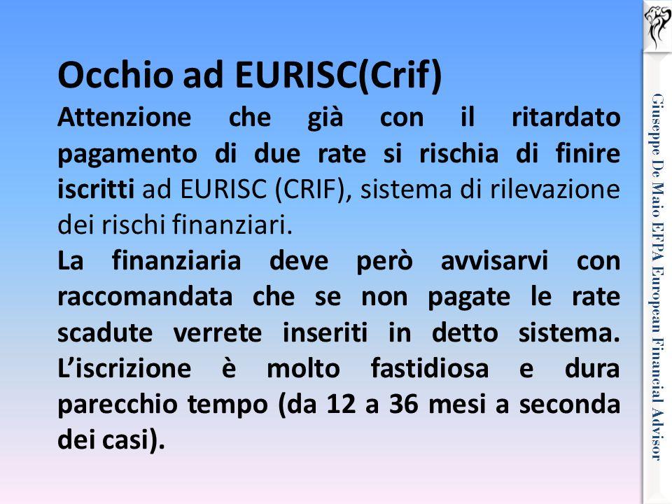 Giuseppe De Maio EFPA European Financial Advisor Occhio ad EURISC(Crif) Attenzione che già con il ritardato pagamento di due rate si rischia di finire