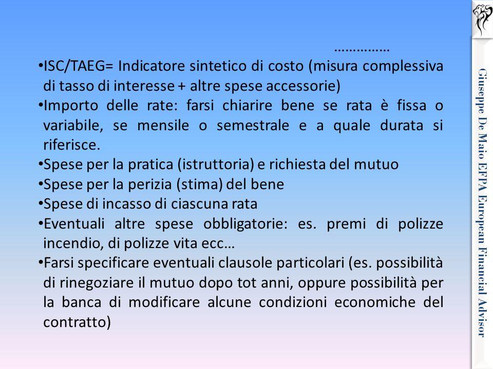 Giuseppe De Maio EFPA European Financial Advisor …………… ISC/TAEG= Indicatore sintetico di costo (misura complessiva di tasso di interesse + altre spese