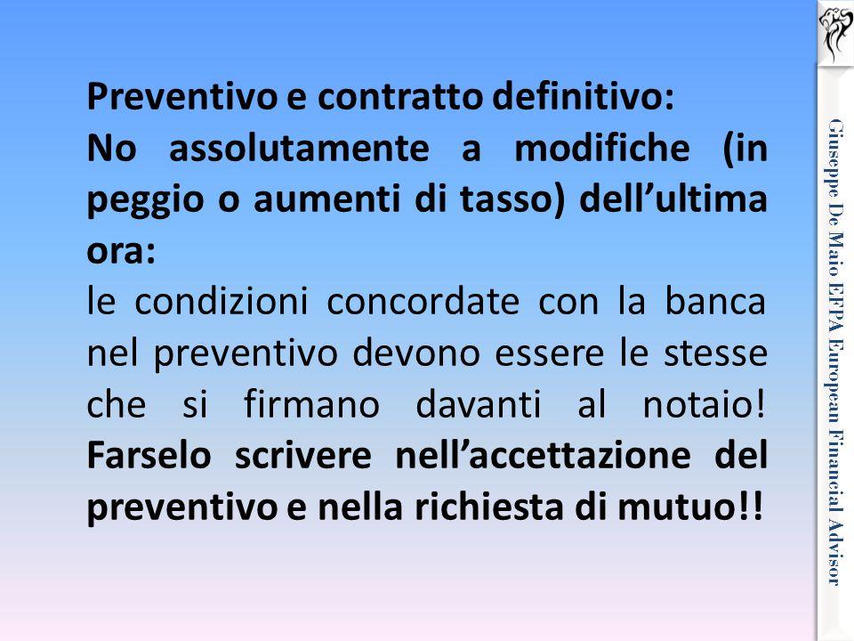 Giuseppe De Maio EFPA European Financial Advisor Preventivo e contratto definitivo: No assolutamente a modifiche (in peggio o aumenti di tasso) dell'u