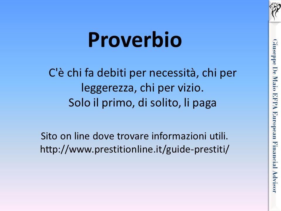 Giuseppe De Maio EFPA European Financial Advisor Proverbio C'è chi fa debiti per necessità, chi per leggerezza, chi per vizio. Solo il primo, di solit