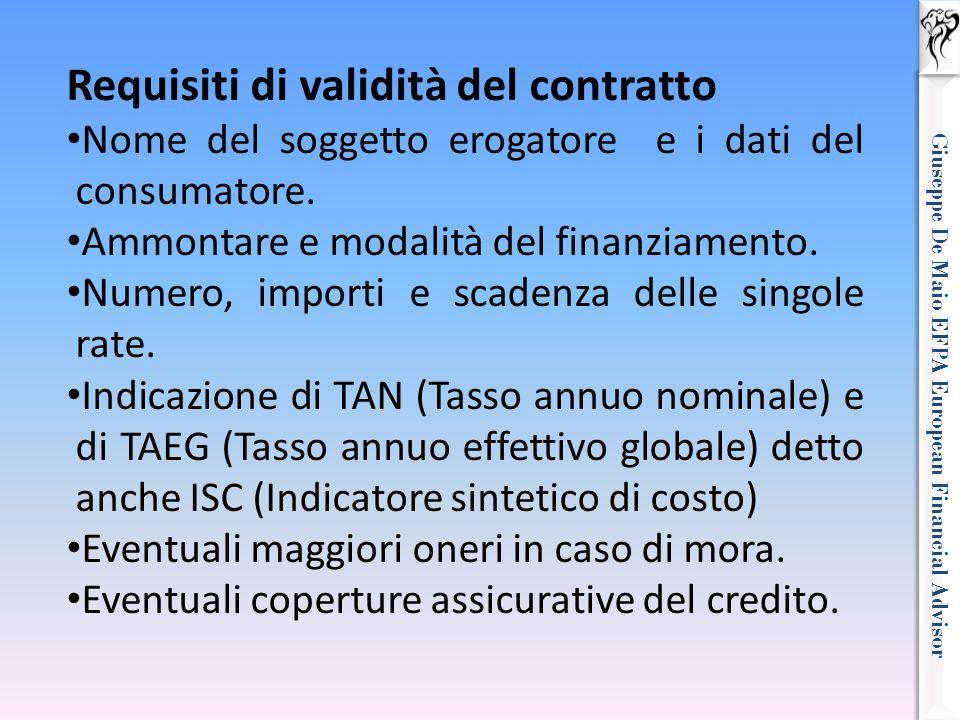 Giuseppe De Maio EFPA European Financial Advisor Requisiti di validità del contratto Nome del soggetto erogatore e i dati del consumatore. Ammontare e