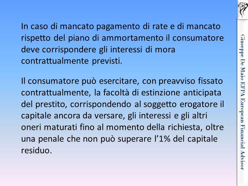Giuseppe De Maio EFPA European Financial Advisor In caso di mancato pagamento di rate e di mancato rispetto del piano di ammortamento il consumatore d