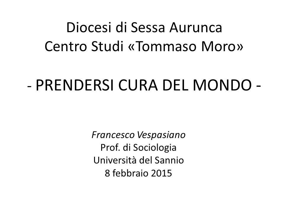 Diocesi di Sessa Aurunca Centro Studi «Tommaso Moro» - PRENDERSI CURA DEL MONDO - Francesco Vespasiano Prof.