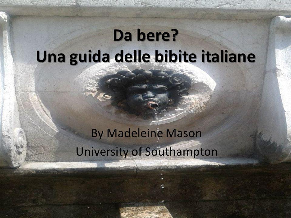 Da bere? Una guida delle bibite italiane By Madeleine Mason University of Southampton