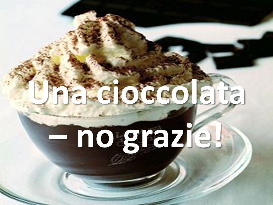 Una cioccolata – no grazie!