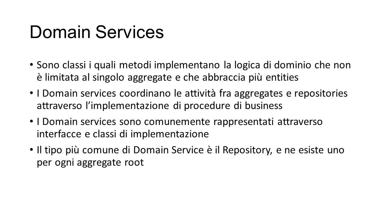 Domain Services Sono classi i quali metodi implementano la logica di dominio che non è limitata al singolo aggregate e che abbraccia più entities I Do